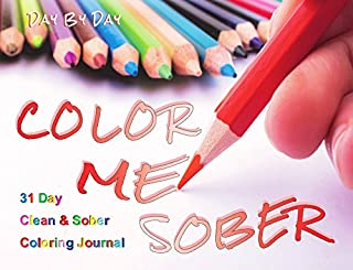 Color Me Sober, 31 Day Clean & Sober Coloring Journal (fits in your pocket and makes the slogans come alive)