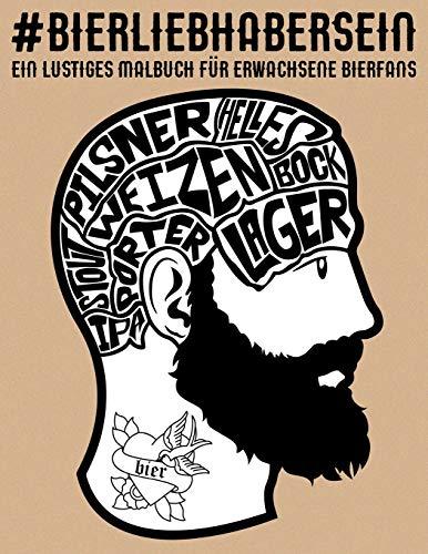 Bierliebhaber sein: Ein lustiges Malbuch für erwachsene Bierfans