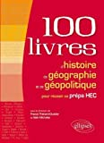 100 Livres d'Histoire de Géographie et de Géopolitique pour Réussir sa Prépa HEC de Franck Thénard-Duvivier (26 mars 2013) Broché - 26/03/2013