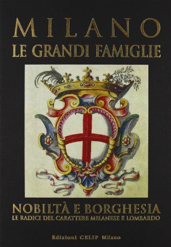 Milano. Le grandi famiglie. Nobiltà e borghesia. Le radici del carattere milanese e lombardo