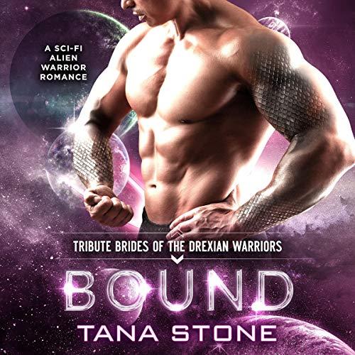 Bound: A Sci-Fi Alien Warrior Romance (Tribute Brides of the Drexian Warriors, Book 6)