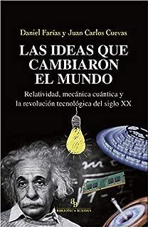 Las ideas que cambiaron el mundo : relatividad, mecánica cuántica y la revolución tecnológica del siglo XX