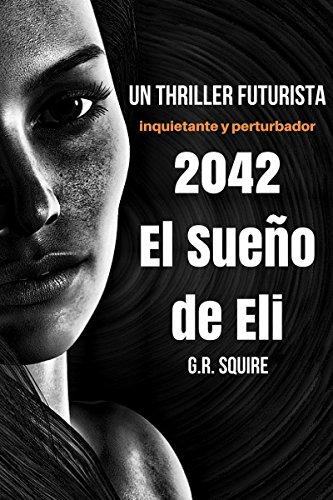 2042. EL SUEÑO DE ELI: Un thriller futurista. Novela de ficción distópica.