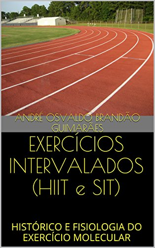 EXERCÍCIOS INTERVALADOS (HIIT e SIT): HISTÓRICO E FISIOLOGIA DO EXERCÍCIO MOLECULAR