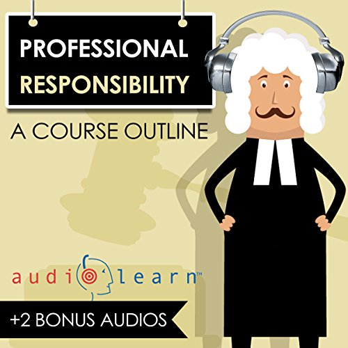 Professional Responsibility AudioLearn - A Course Outline audiobook cover art