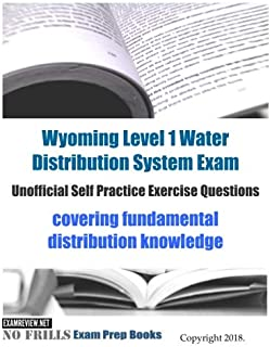Wyoming Level 1 Water Distribution System Exam Unofficial Self Practice Exercise Questions: covering fundamental distribution knowledge