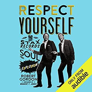 Respect Yourself     Stax Records and the Soul Explosion              By:                                                                                                                                 Robert Gordon                               Narrated by:                                                                                                                                 Cassandra Campbell                      Length: 17 hrs and 54 mins     3 ratings     Overall 4.7