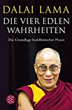 Die Vier Edlen Wahrheiten: Die Grundlage buddhistischer Praxis - Dalai Lama