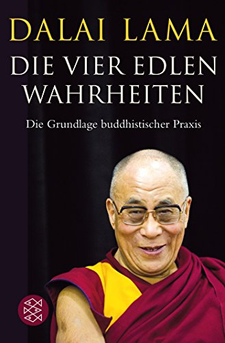 Die Vier Edlen Wahrheiten: Die Grundlage buddhistischer Praxis