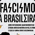 Fasciscmo à brasileira: Como o integralismo, maior movimento de extrema-direita da história do país, se formou e o que ele ilumina sobre o bolsonarismo