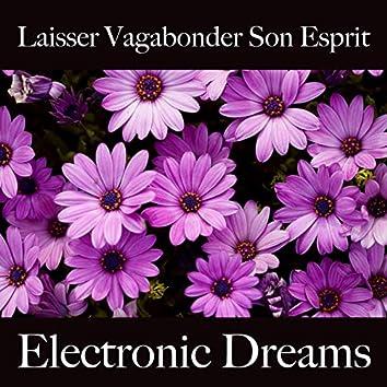 Laisser Vagabonder Son Esprit: Electronic Dreams - La Meilleure Musique Pour Se Détendre