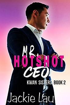 Mr. Hotshot CEO (Kwan Sisters Book 2) by [Jackie Lau]