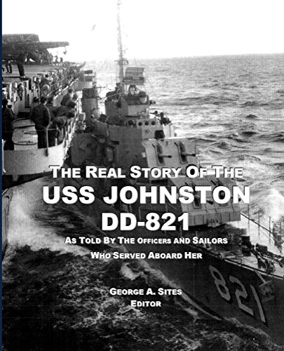 The Real Story of the USS Johnston DD-821: As Told by the Officers and Sailors who served aboard her (English Edition)