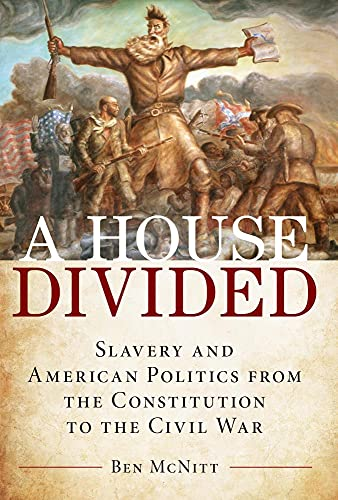 House Divided: Slavery and American Politics from the Constitution to the Civil War
