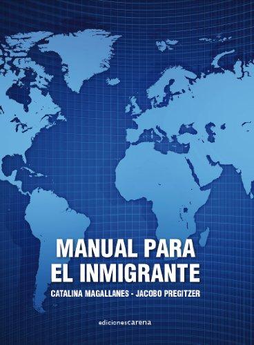 Manual para el inmigrante: Pasos para regularizarse, mantenerse regular e insertarse en la sociedad de acogida