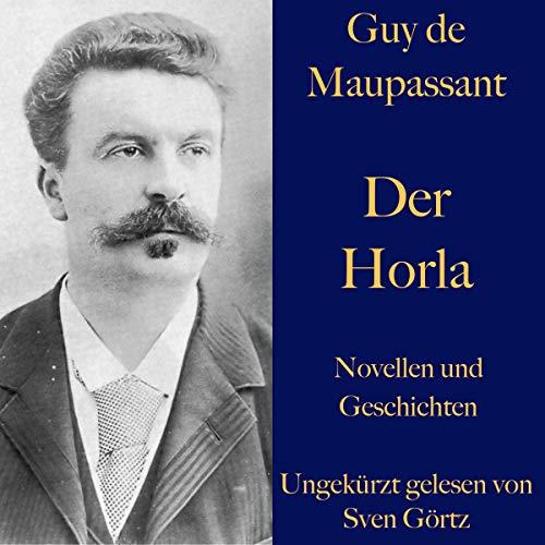 Der Horla und weitere Meistererzählungen     Novellen und Geschichten              By:                                                                                                                                 Guy de Maupassant                               Narrated by:                                                                                                                                 Sven Görtz                      Length: 3 hrs and 54 mins     Not rated yet     Overall 0.0