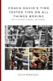 Coach David's Time Tested Tips on All Things Boxing: Tips on Coaching, Technique, and Training