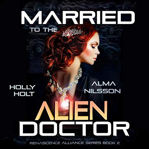 Married to the Alien Doctor Audiobook By Alma Nilsson cover art