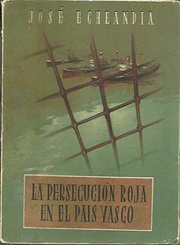 LA PERSECUCION ROJA EN EL PAIS VASCO. ESTAMPAS DE MARTIRIO EN LOS BARCOS Y CARCELES DE BILBAO. MEMORIAS DE UN EXCAUTIVO.
