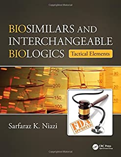 Biosimilar and Interchangeable Biologics: Biosimilars and Interchangeable Biologics: Tactical Elements (Volume 1)