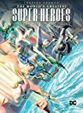Justice League: The World's Greatest Superheroes by Alex Ross & Paul Dini: The World's Greatest Superheroes by Alex Ross and Paul Dini