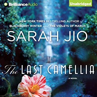 The Last Camellia     A Novel              By:                                                                                                                                 Sarah Jio                               Narrated by:                                                                                                                                 Justine Eyre                      Length: 8 hrs and 29 mins     107 ratings     Overall 3.9