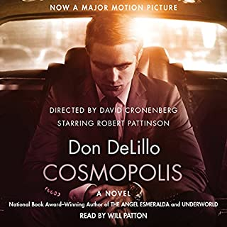 Cosmopolis                   By:                                                                                                                                 Don DeLillo                               Narrated by:                                                                                                                                 Will Patton                      Length: 5 hrs and 22 mins     157 ratings     Overall 3.7