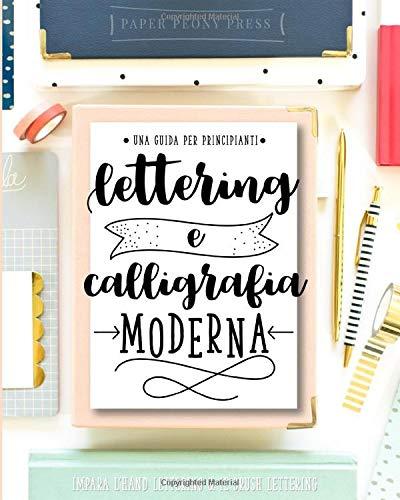 Lettering e calligrafia moderna: Una guida per principianti: Impara l'Hand Lettering & il Brush Lettering