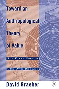 Toward An Anthropological Theory of Value  The False Coin of Our Own Dreams
