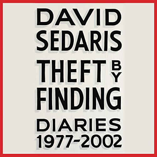 Theft by Finding     Diaries (1977-2002)              Written by:                                                                                                                                 David Sedaris                               Narrated by:                                                                                                                                 David Sedaris                      Length: 13 hrs and 52 mins     30 ratings     Overall 4.6