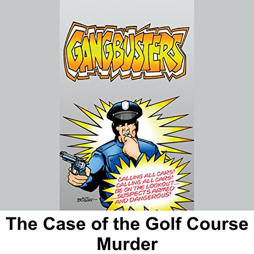 Gangbusters: The Case of the Golf Course Murder audiobook cover art