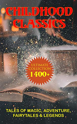 CHILDHOOD CLASSICS - Ultimate Collection: 1400+ Tales of Magic, Adventure, Fairytales & Legends: Peter Rabbit, Pinocchio, Doctor Dolittle, The Call of the Wild…