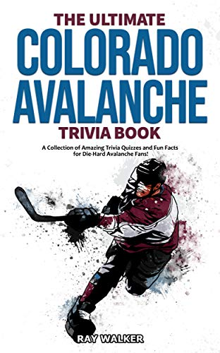The Ultimate Colorado Avalanche Trivia Book: A Collection of Amazing Trivia Quizzes and Fun Facts for Die-Hard Avalanche Fans! (English Edition)