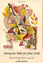Setting the Table for Julia Child: Gourmet Dining in America, 1934–1961 (English Edition)