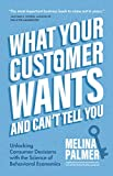 What Your Customer Wants and Can't Tell You: Unlocking Consumer Decisions with the Science of Behavioral Economics (English Edition)
