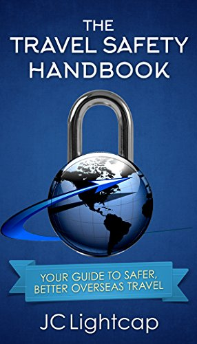 The Travel Safety Handbook: Your Guide to Safer, Better Overseas Travel