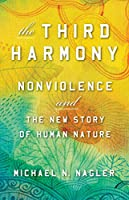 The Third Harmony: Nonviolence and the New Story of Human Nature