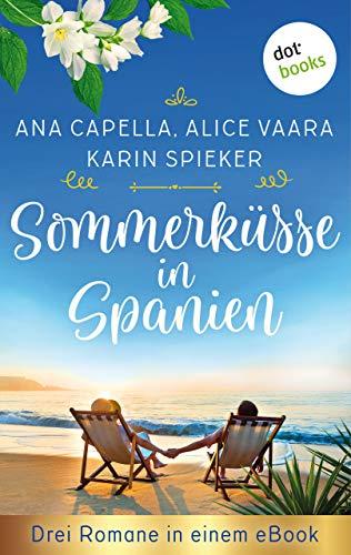 Sommerküsse in Spanien: Drei Romane in einem eBook: 'Sommerregenküsse' von Ana...