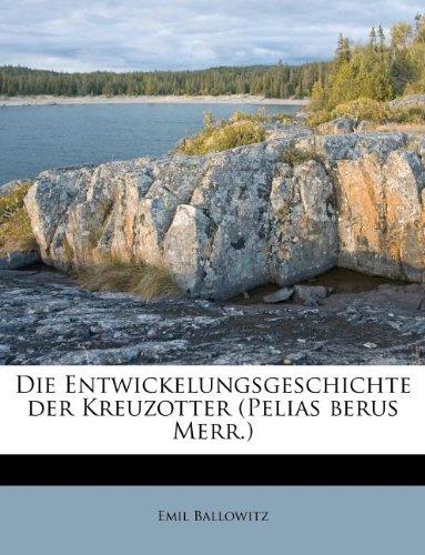 Die Entwickelungsgeschichte Der Kreuzotter (Pelias Berus Merr.)