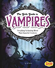 The Girls' Guide to Vampires: Everything Enchanting about These Immortal Creatures (Girls' Guides to Everything Unexplained)