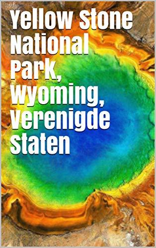 Yellow Stone National Park, Wyoming, Verenigde Staten (Dutch Edition)