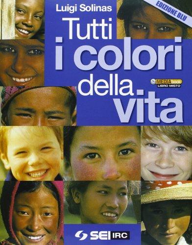 Tutti i colori della vita. Con fascicolo Ciotti: non lasciamoci rubare il futuro. Ediz. blu. Per le Scuole superiori. Con espansione online