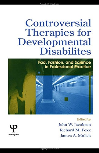 Controversial Therapies for Developmental Disabilities: Fad, Fashion, and Science in Professional Pr