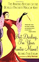 But Darling, I'm Your Auntie Mame!: The Amazing History of the World's Favorite Madcap Aunt