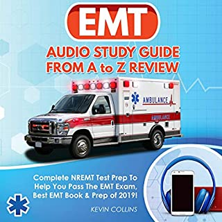 EMT Audio Study Guide From A to Z Review: Complete NREMT Test Prep to Help You Pass The EMT Exam, Best EMT Book & Prep of 2019!                   Written by:                                                                                                                                 Kevin Collins                               Narrated by:                                                                                                                                 Bruce Enrietto                      Length: 3 hrs and 59 mins     Not rated yet     Overall 0.0