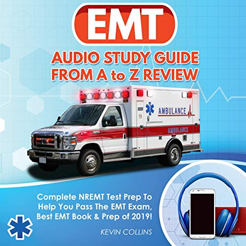 EMT Audio Study Guide From A to Z Review: Complete NREMT Test Prep to Help You Pass The EMT Exam, Best EMT Book & Prep of 2019! audiobook cover art