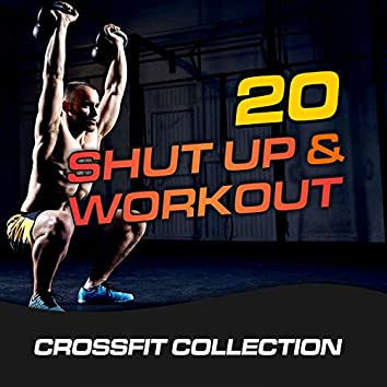 20 Shut Up & Workout (Crossfit Collection)