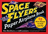 Space Flyers Paper Airplane Book: 63 Mini Planes to Fold and Fly (Paper Airplanes)