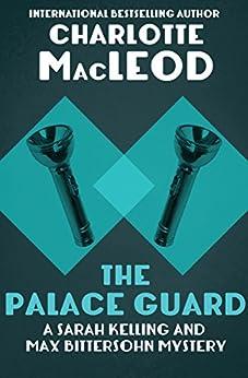 The Palace Guard (Sarah Kelling & Max Bittersohn Mysteries Series Book 3) by [Charlotte MacLeod]