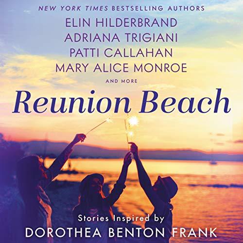 Reunion Beach Audiobook By Elin Hilderbrand, Adriana Trigiani, Patti Callahan Henry, Cassandra King, Nathalie Dupree, Marjory Wentworth, Mary Alice Monroe cover art